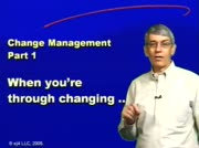 Change Management: When You're Through Changing....You're Through!  thumbnail